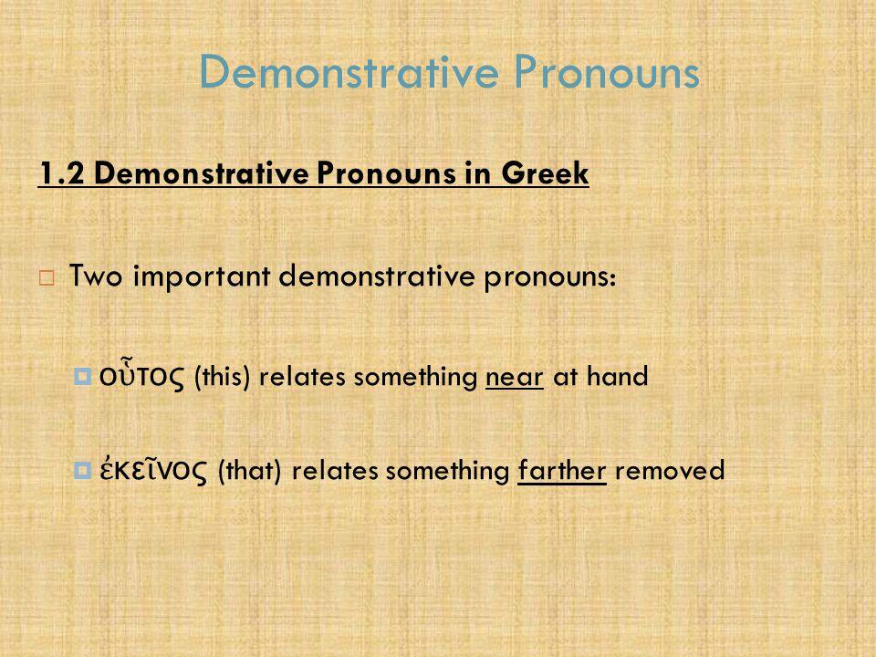 Demonstrative Pronouns ο ὗ τος SingularPlural Masc.Fem.Neut.Masc.Fem.Neut.