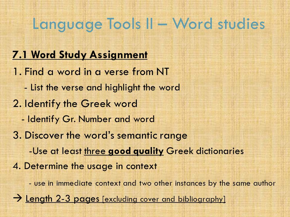 Language Tools II – Word studies 7.1 Word Study Assignment 1. Find a word in a verse from NT - List the verse and highlight the word 2. Identify the G