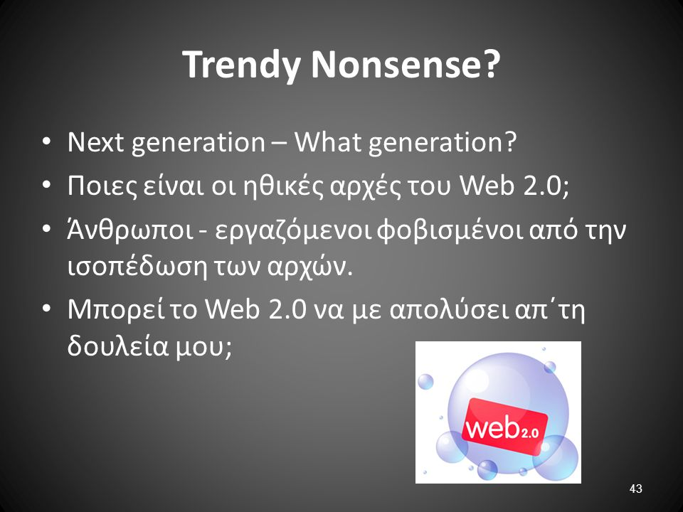 43 Trendy Nonsense.Next generation – What generation.