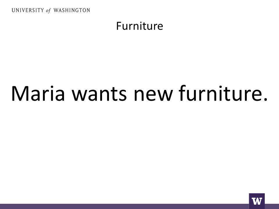 Furniture Maria wants new furniture.