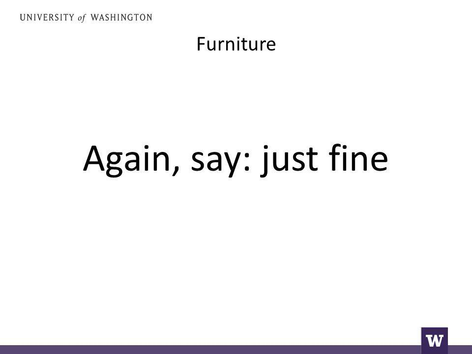 Furniture Again, say: just fine