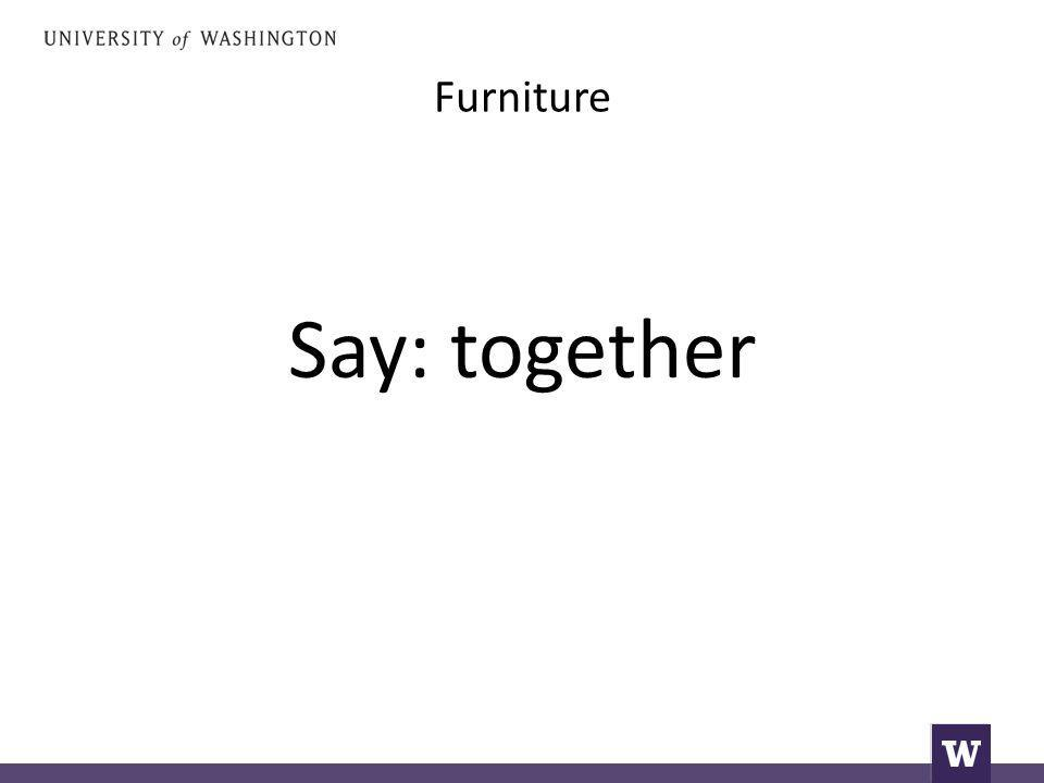 Furniture Say: together