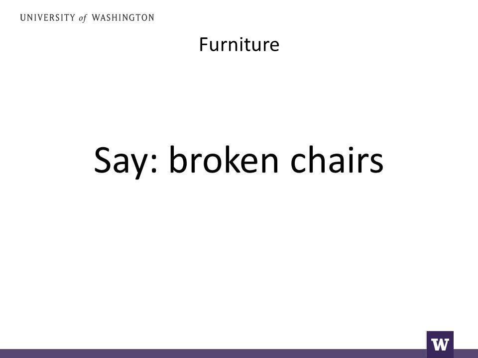 Furniture Say: broken chairs