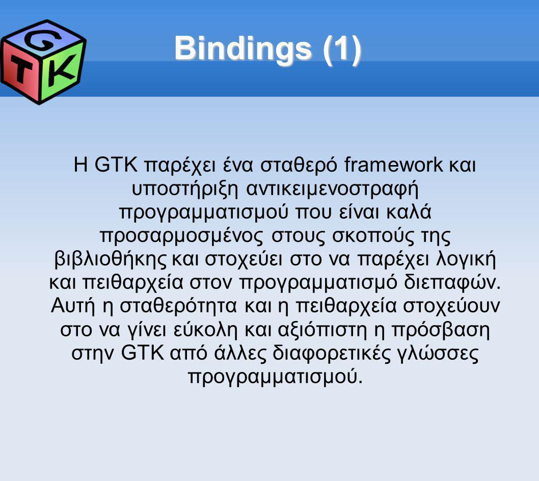 Bindings (1) Η GTK παρέχει ένα σταθερό framework και υποστήριξη αντικειμενοστραφή προγραμματισμού που είναι καλά προσαρμοσμένος στους σκοπούς της βιβ