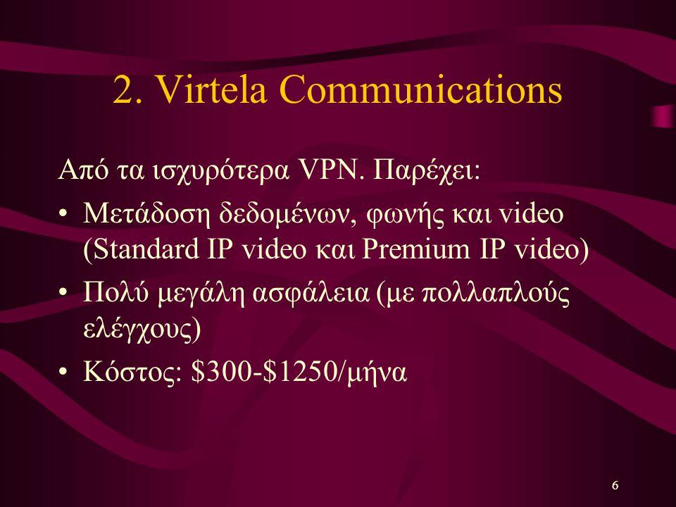 6 2. Virtela Communications Από τα ισχυρότερα VPN. Παρέχει: Μετάδοση δεδομένων, φωνής και video (Standard IP video και Premium IP video) Πολύ μεγάλη α