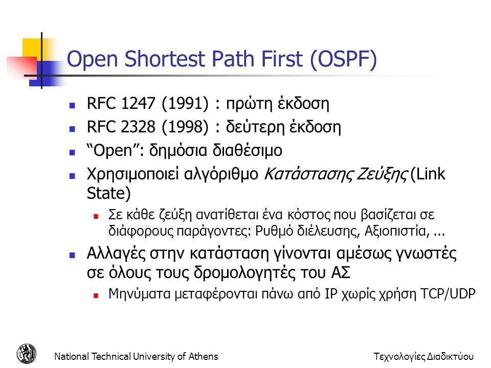 National Technical University of AthensΤεχνολογίες Διαδικτύου Open Shortest Path First (OSPF) RFC 1247 (1991) : πρώτη έκδοση RFC 2328 (1998) : δεύτερη