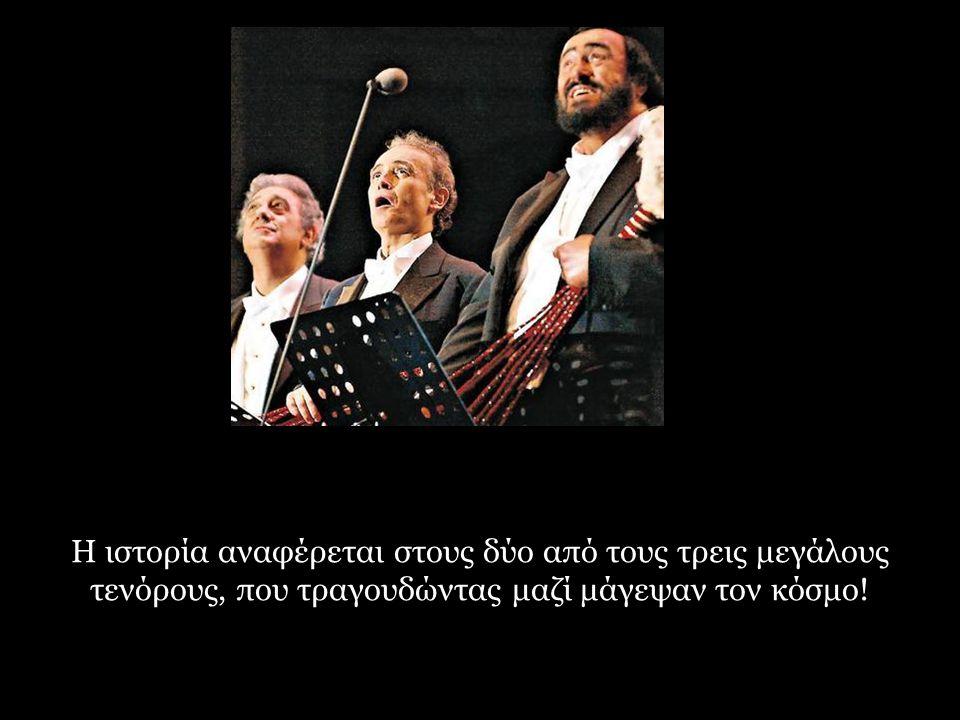 Η ιστορία αναφέρεται στους δύο από τους τρεις μεγάλους τενόρους, που τραγουδώντας μαζί μάγεψαν τον κόσμο!
