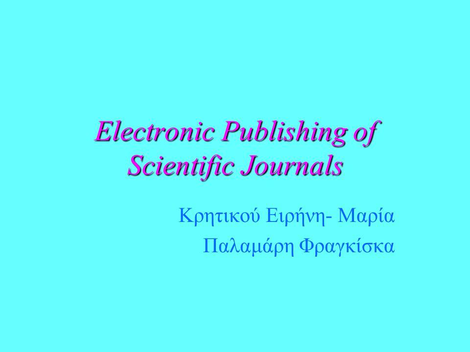 Electronic Publishing of Scientific Journals Κρητικού Ειρήνη- Μαρία Παλαμάρη Φραγκίσκα