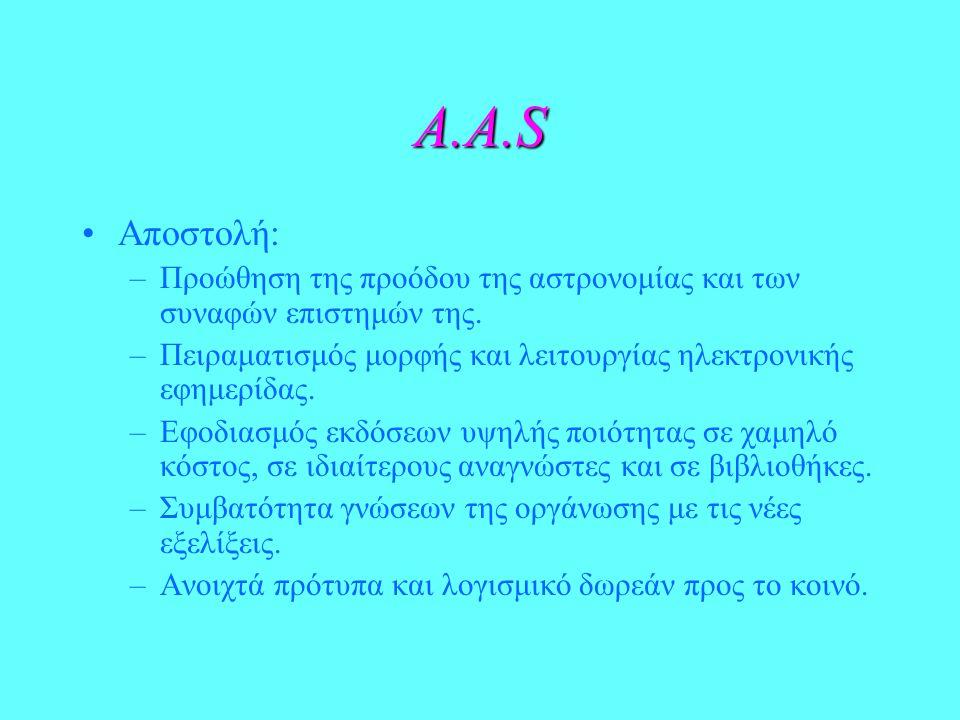 A.A.S Αποστολή: –Προώθηση της προόδου της αστρονομίας και των συναφών επιστημών της. –Πειραματισμός μορφής και λειτουργίας ηλεκτρονικής εφημερίδας. –Ε