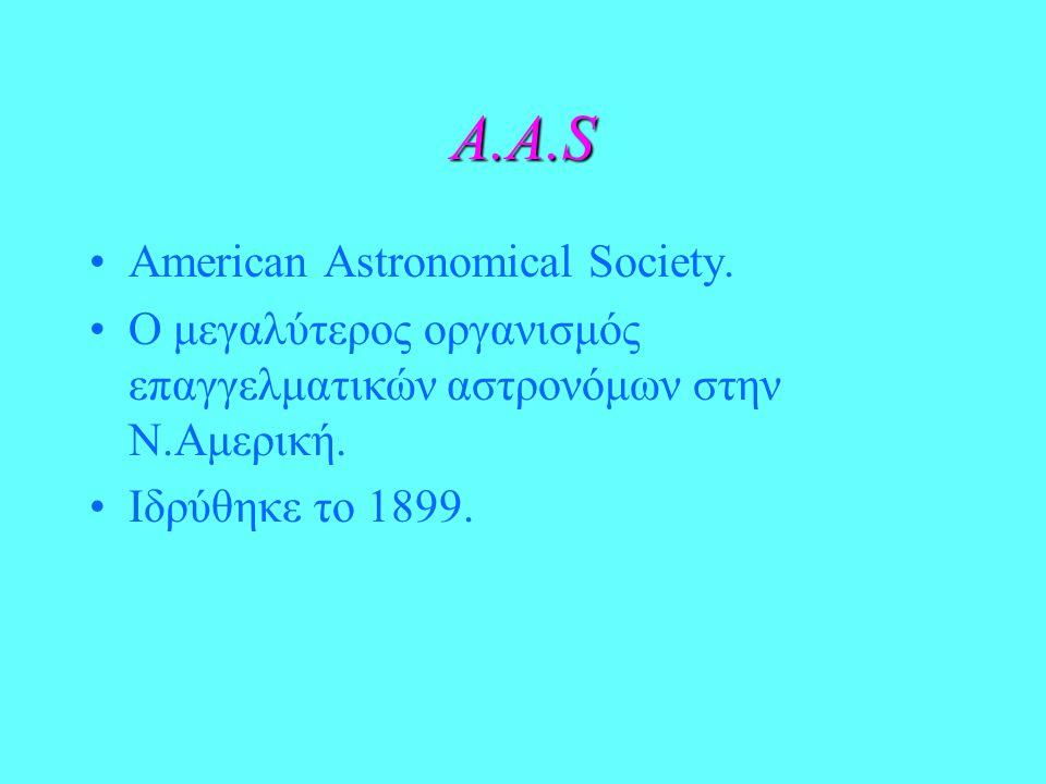 A.A.S Αποστολή: –Προώθηση της προόδου της αστρονομίας και των συναφών επιστημών της.
