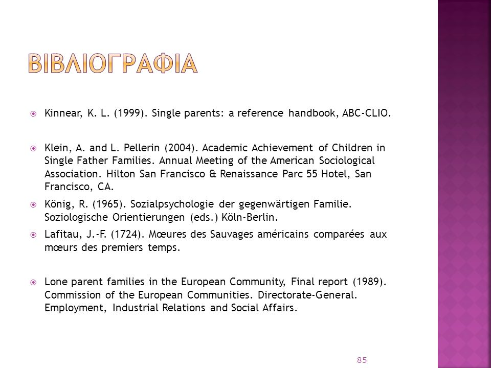  Kinnear, K. L. (1999). Single parents: a reference handbook, ABC-CLIO.  Klein, A. and L. Pellerin (2004). Academic Achievement of Children in Singl