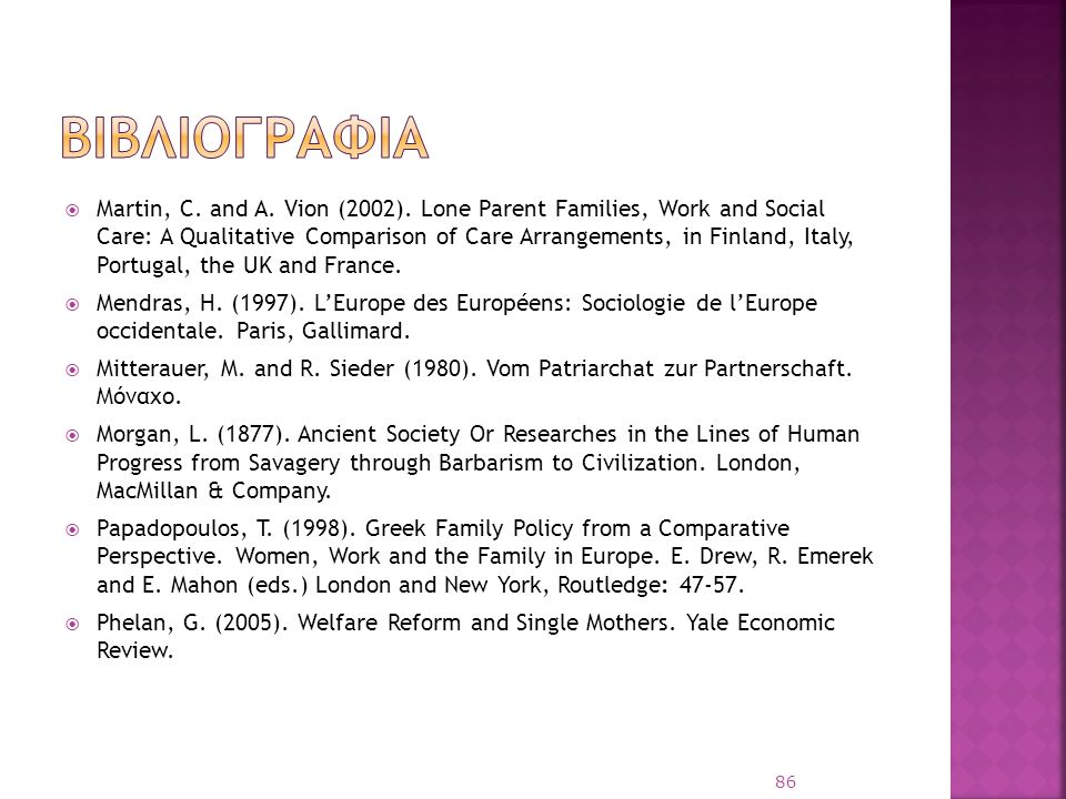  Martin, C. and A. Vion (2002). Lone Parent Families, Work and Social Care: A Qualitative Comparison of Care Arrangements, in Finland, Italy, Portuga