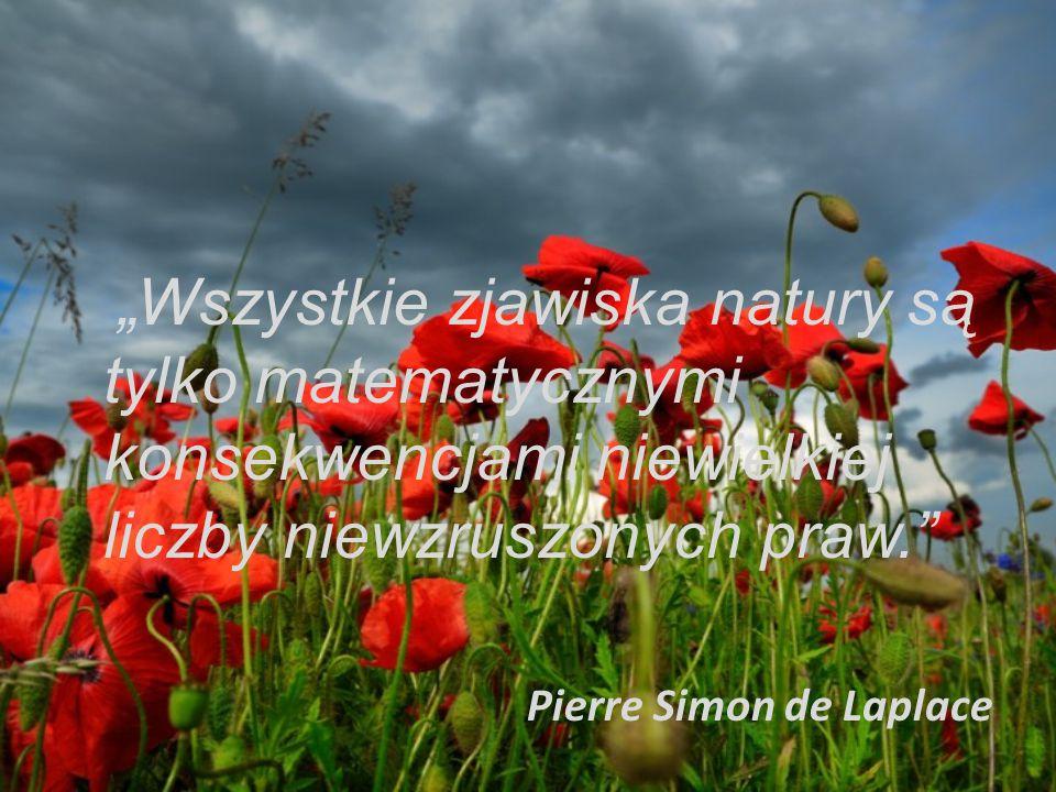 """""""Wszystkie zjawiska natury są tylko matematycznymi konsekwencjami niewielkiej liczby niewzruszonych praw. Pierre Simon de Laplace"""