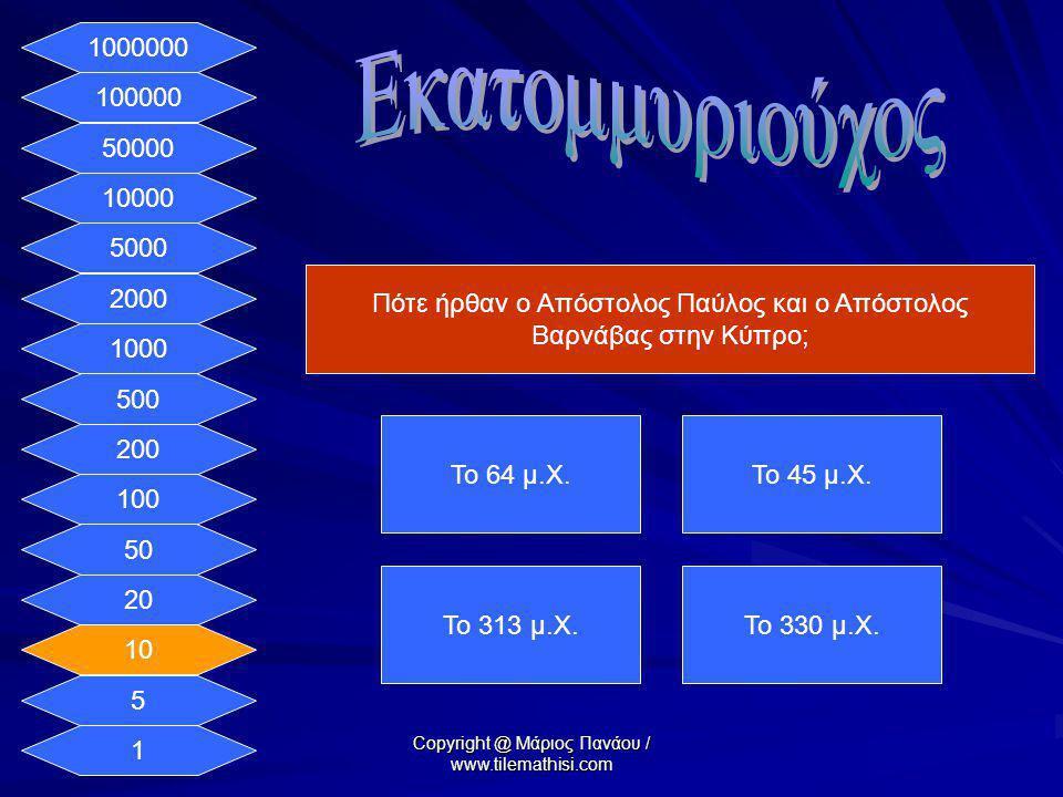1 5 10 20 50 100 200 500 1000 2000 5000 10000 50000 100000 1000000 Πότε ήρθαν ο Απόστολος Παύλος και ο Απόστολος Βαρνάβας στην Κύπρο; Το 64 μ.Χ.Το 45