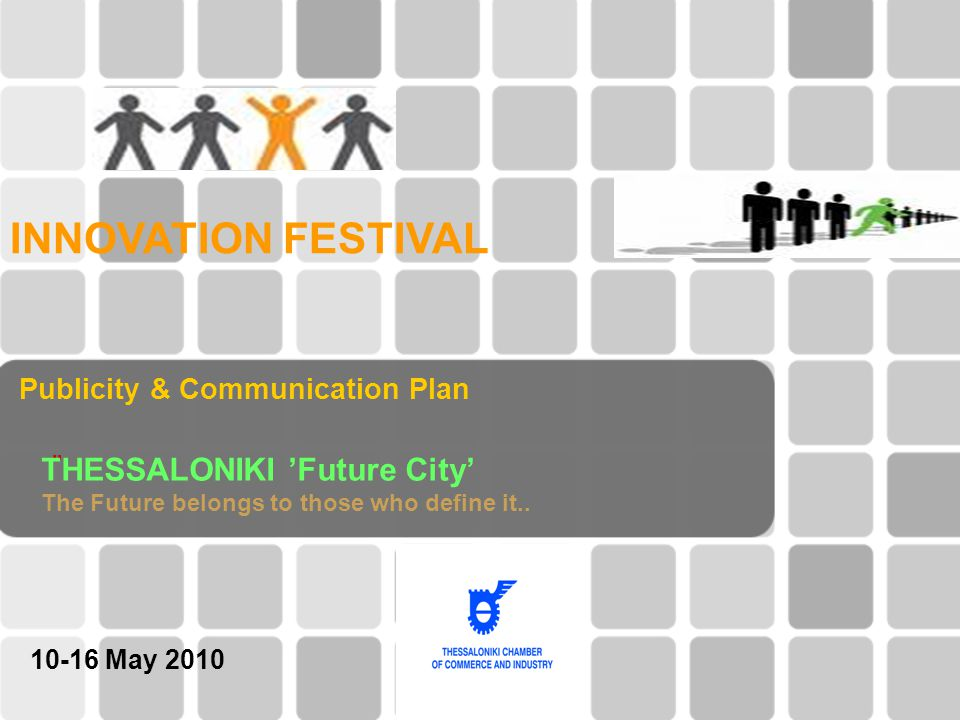 Publicity & Communication Plan INNOVATION FESTIVAL THESSALONIKI 'Future City' The Future belongs to those who define it..