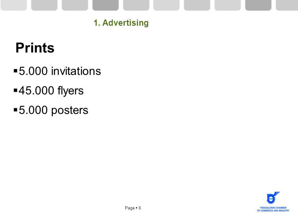 Page  6 Prints  5.000 invitations  45.000 flyers  5.000 posters 1. Advertising
