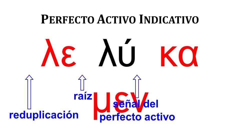 λε λύ κα μεν P ERFECTO A CTIVO I NDICATIVO reduplicación raíz señal del perfecto activo