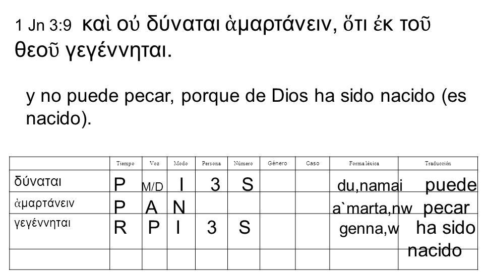 1 Jn 3:9 κα ὶ ο ὐ δύναται ἁ μαρτάνειν, ὅ τι ἐ κ το ῦ θεο ῦ γεγέννηται.