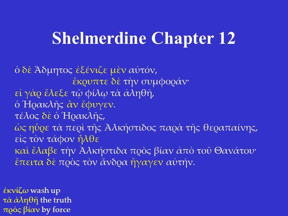 Shelmerdine Chapter 12 ὁ δὲ Ἄδμητος ἐξένιζε μὲν αὐτόν, ἔκρυπτε δὲ τὴν συμφοράν· εἰ γὰρ ἔλεξε τῷ φίλῳ τὰ ἀληθῆ, ὁ Ἡρακλῆς ἂν ἔφυγεν.