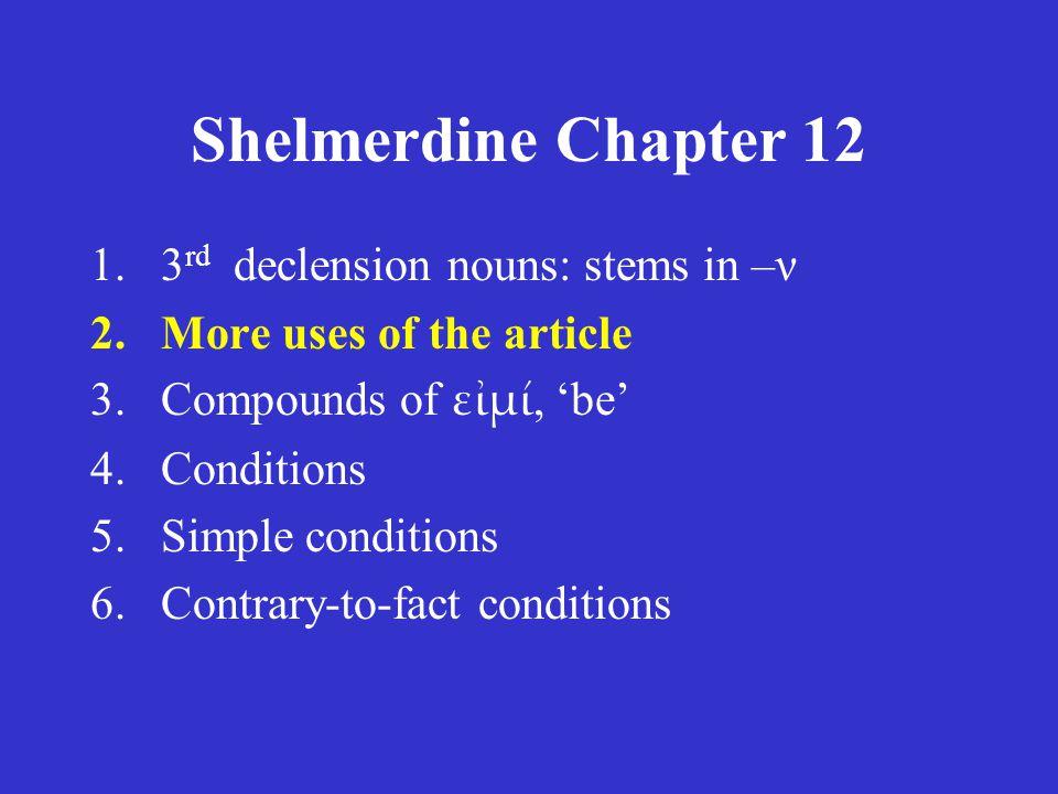 "Shelmerdine Chapter 12 1. 3 rd declension nouns: stems in –ν Thus the forms of ἡγεμών, ἡγεμόνος ὁ ""leader"" singular Nom. ἡγεμών Gen. ἡγεμόνος Dat. ἡγε"