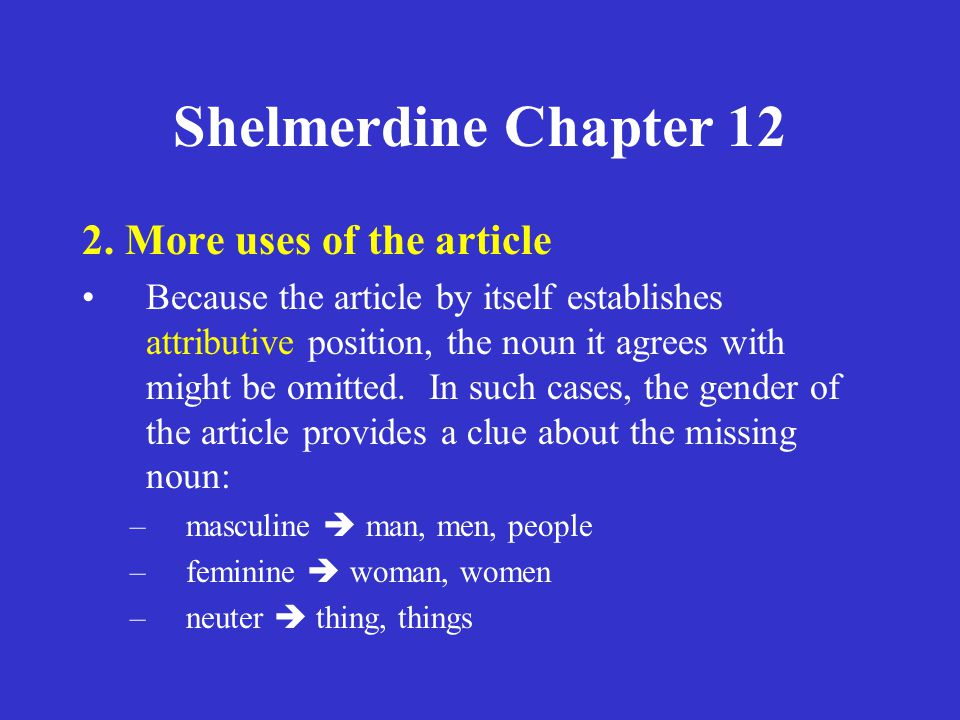 Shelmerdine Chapter 12 1.3 rd declension nouns: stems in –ν 2.More uses of the article 3.Compounds of εἰμί, 'be' 4.Conditions 5.Simple conditions 6.Contrary-to-fact conditions