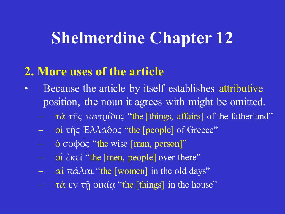 Shelmerdine Chapter 12 2. More uses of the article Because the article by itself establishes attributive position, the noun it agrees with might be om