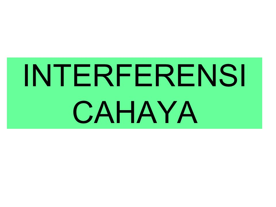 INTERFERENSI CAHAYA