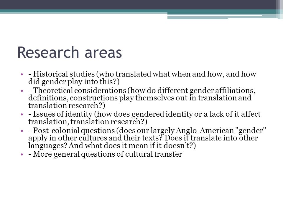 Research areas - Historical studies (who translated what when and how, and how did gender play into this?) - Theoretical considerations (how do differ