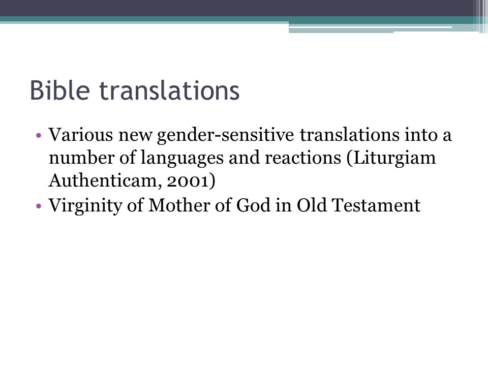 Bible translations Various new gender-sensitive translations into a number of languages and reactions (Liturgiam Authenticam, 2001) Virginity of Mothe