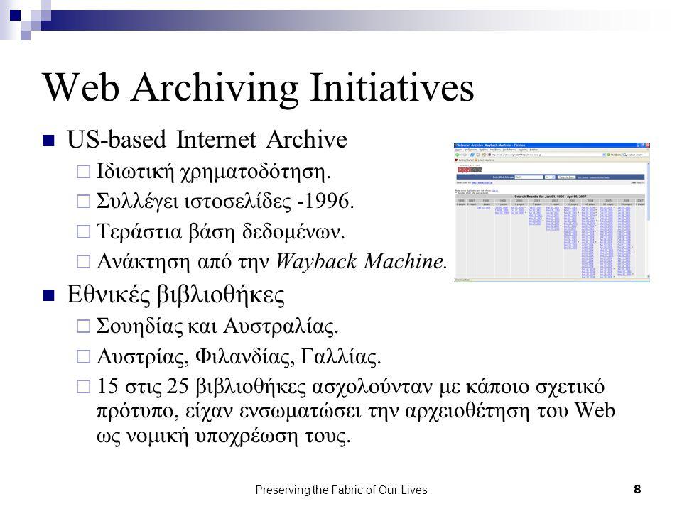 Preserving the Fabric of Our Lives19 Επίλογος Ενδιαφέρον  Ειδικά στην Επιστήμη της Πληροφόρησης Μέλλον των τεκμηρίων είναι η ψηφιακή μορφή Πρόκληση για τον επιστήμονα της πληροφόρησης είναι να βρει ικανοποιητικούς και αποδοτικούς τρόπους συλλογής και διατήρησης ψηφιακού υλικού Τρόπους με τους οποίους γίνεται η συλλογή και τα πιθανά μέσα που χρησιμοποιούνται για την υλοποίηση τους όπως αναφέρονται στο άρθρο Γενική κατάρτιση πάνω στους οργανισμούς που ασχολούνται με τα θέματα – εμπειρία, συμβουλές.