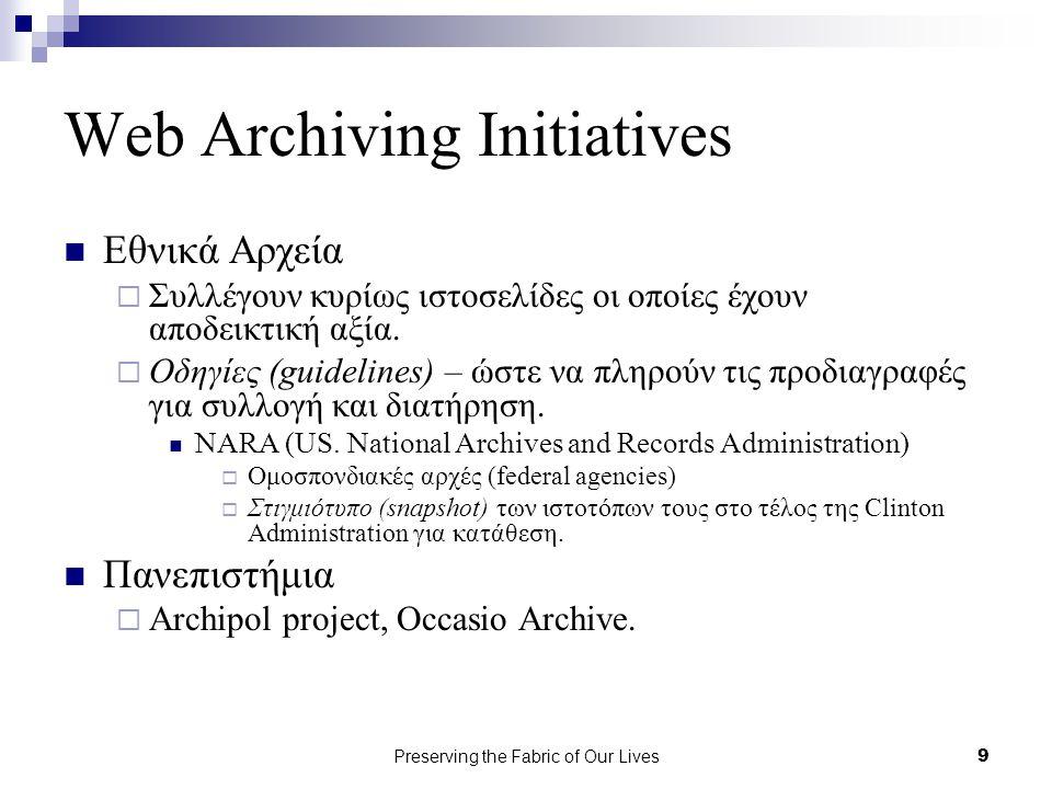 Preserving the Fabric of Our Lives9 Web Archiving Initiatives Εθνικά Αρχεία  Συλλέγουν κυρίως ιστοσελίδες οι οποίες έχουν αποδεικτική αξία.