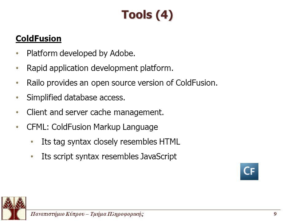 Πανεπιστήμιο Κύπρου – Τμήμα Πληροφορικής9 Tools (4) ColdFusion Platform developed by Adobe. Rapid application development platform. Railo provides an