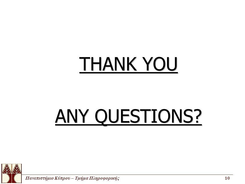 Πανεπιστήμιο Κύπρου – Τμήμα Πληροφορικής10 THANK YOU ANY QUESTIONS?