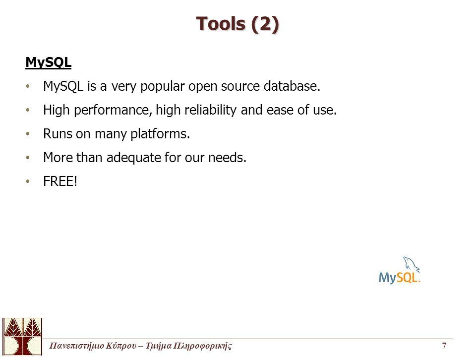 Πανεπιστήμιο Κύπρου – Τμήμα Πληροφορικής7 Tools (2) MySQL MySQL is a very popular open source database. High performance, high reliability and ease of
