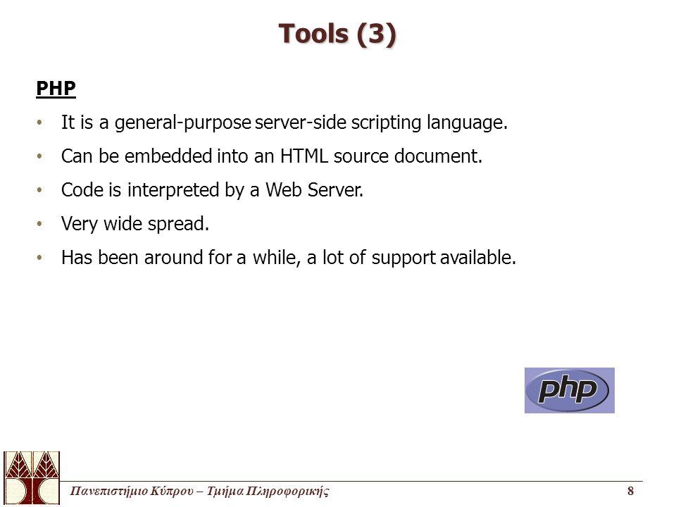 Πανεπιστήμιο Κύπρου – Τμήμα Πληροφορικής8 Tools (3) PHP It is a general-purpose server-side scripting language. Can be embedded into an HTML source do
