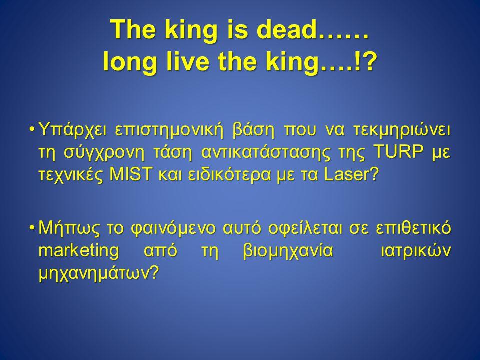 The king is dead…… long live the king….!? Υπάρχει επιστημονική βάση που να τεκμηριώνει τη σύγχρονη τάση αντικατάστασης της TURP με τεχνικές MIST και ε