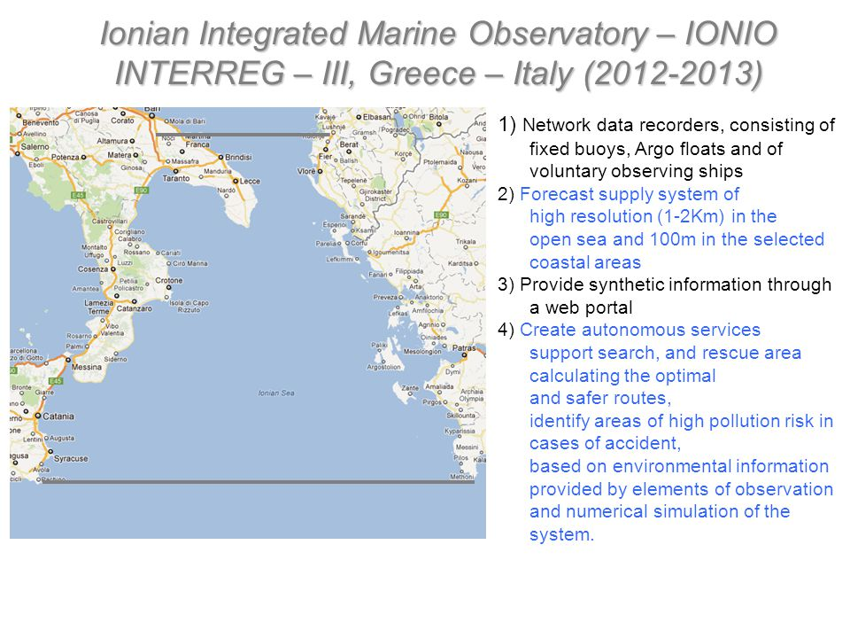 Ionian Integrated Marine Observatory – IONIO INTERREG – III, Greece – Italy (2012-2013) 1) Network data recorders, consisting of fixed buoys, Argo flo