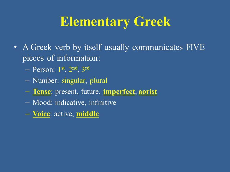 Elementary Greek Building a Greek verb – The verb stems of the aorist and imperfect tenses are almost always different.