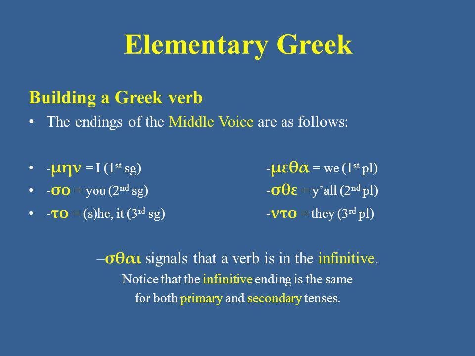 Elementary Greek Building a Greek verb Remember that, to begin building a Greek verb, start with the stem. The stem tells what action the verb describes: δεικ = show λυ = loosen, destroy