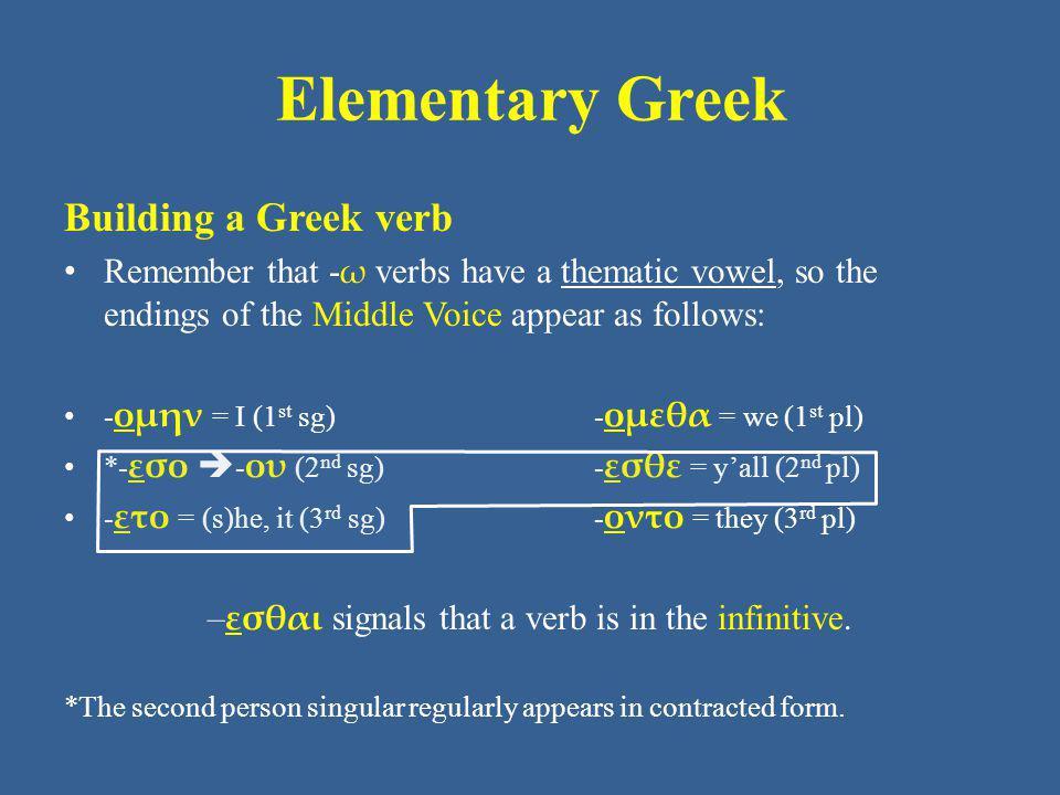 Elementary Greek Building a Greek verb Remember that, to begin building a Greek verb, start with the stem. The stem tells what action the verb describes: δεικ = show λυ = loosen, destroy λαβ = take