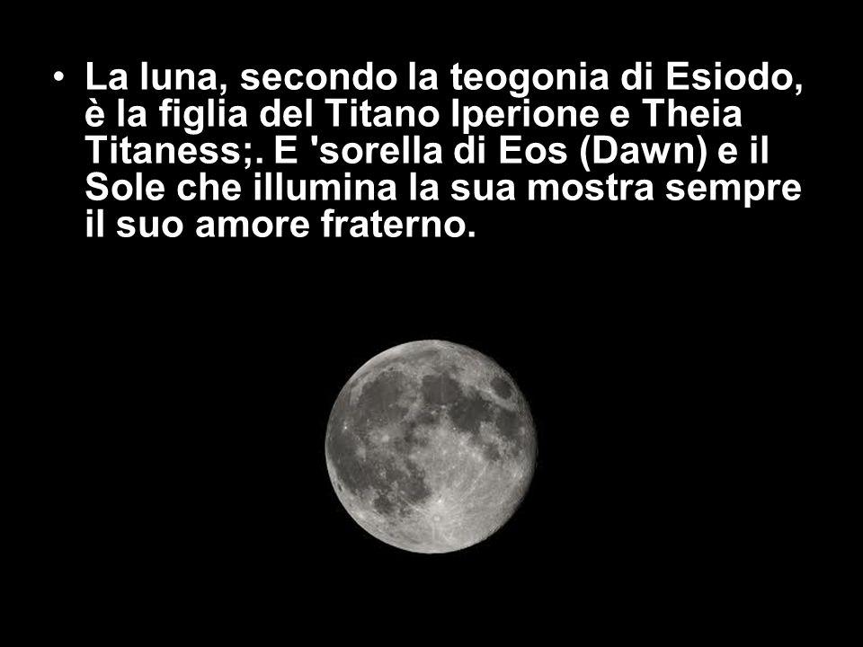 La luna, secondo la teogonia di Esiodo, è la figlia del Titano Iperione e Theia Titaness;.