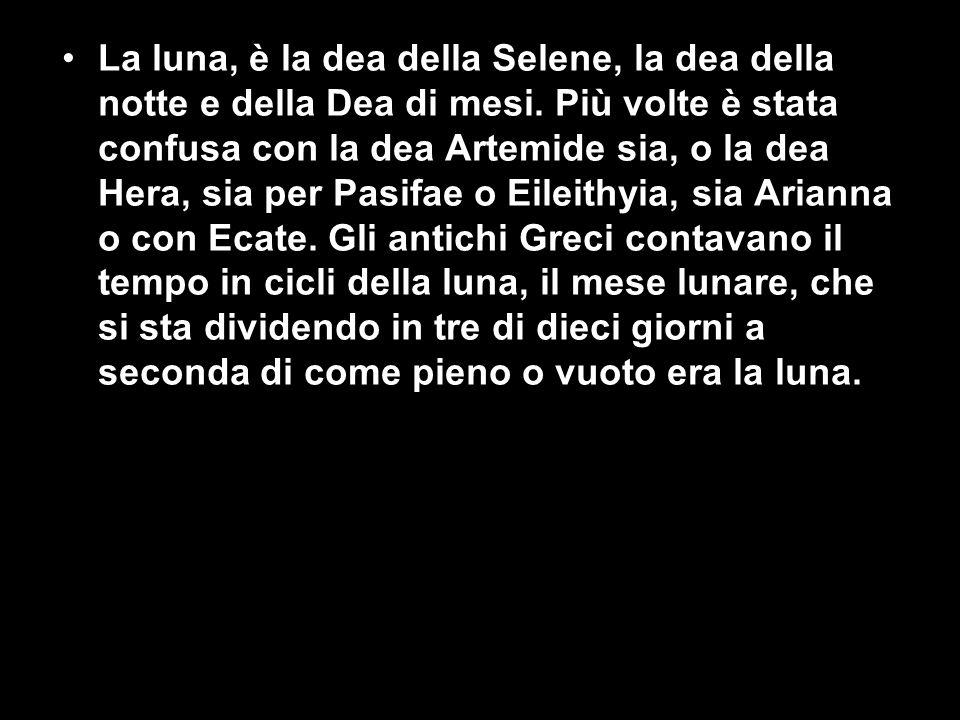 La luna, è la dea della Selene, la dea della notte e della Dea di mesi.