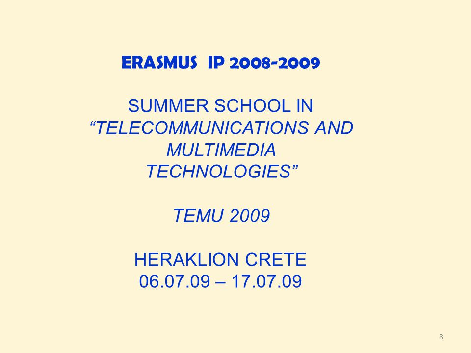 "8 ERASMUS IP 2008-2009 SUMMER SCHOOL IN ""TELECOMMUNICATIONS AND MULTIMEDIA TECHNOLOGIES"" TEMU 2009 HERAKLION CRETE 06.07.09 – 17.07.09"