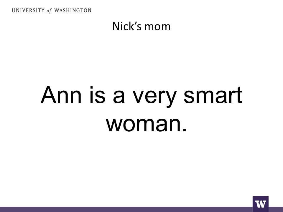 Nick's mom Ann is a very smart woman.