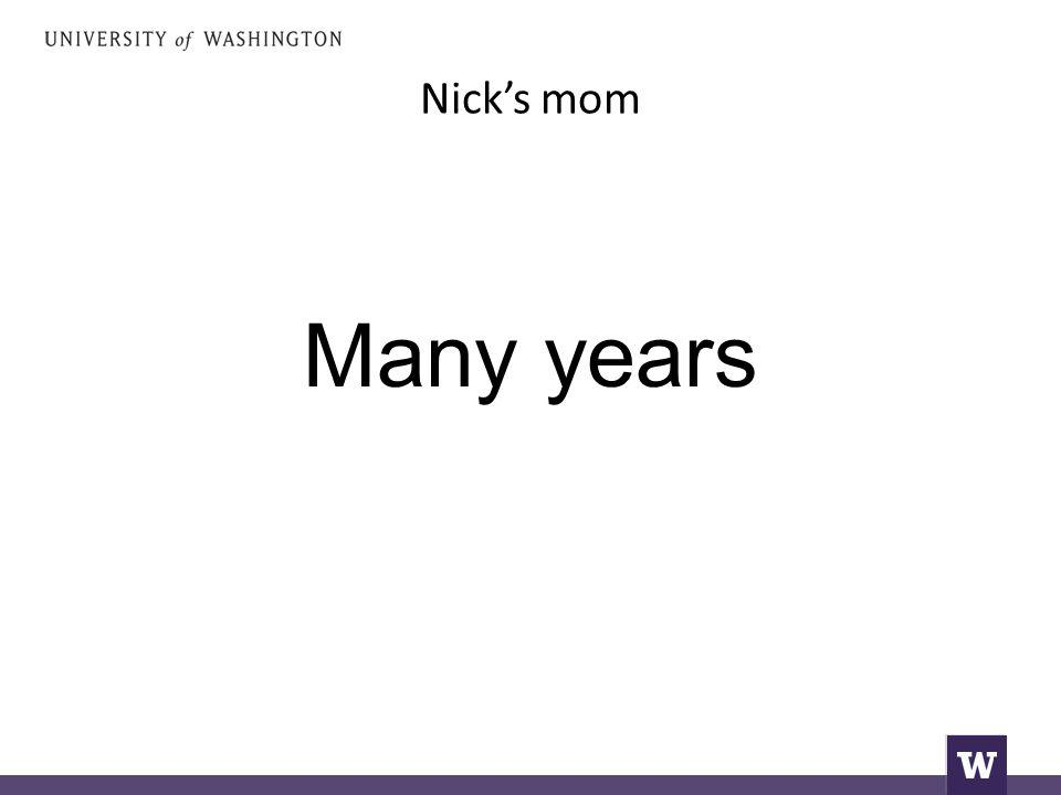 Nick's mom Many years