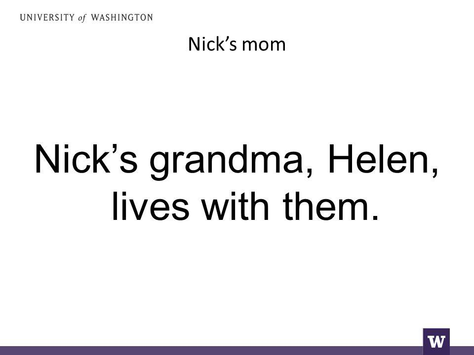 Nick's mom Nick's grandma, Helen, lives with them.