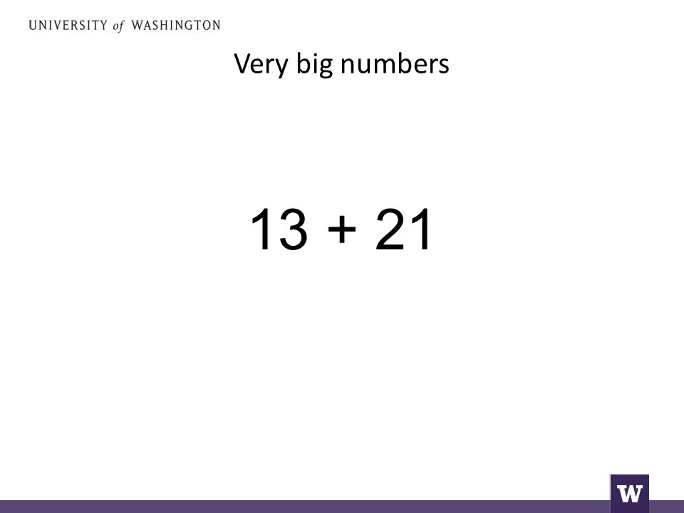 Very big numbers 13 + 21