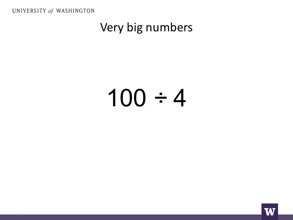 Very big numbers 100 ÷ 4