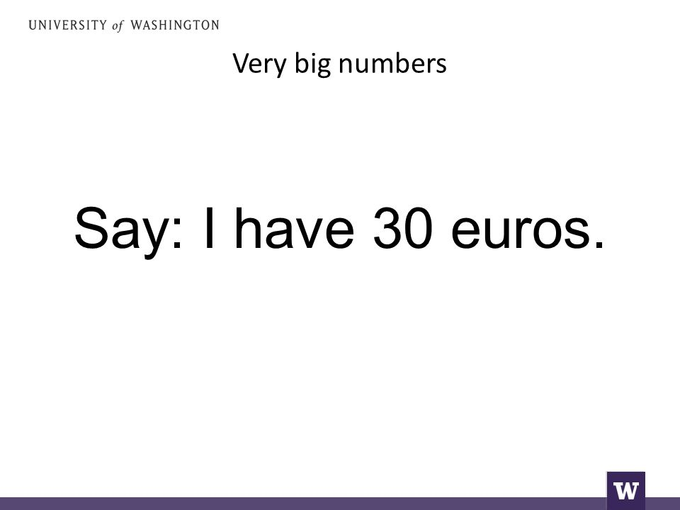 Very big numbers Say: I have 30 euros.