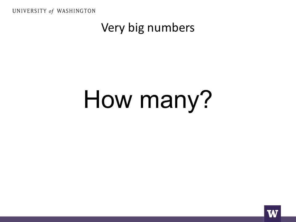 Very big numbers How many?